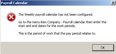 The payroll calendar has not been configured go to menu item company payroll calendar then enter the start and end dates for the periods this is the period of work that the pay period relates to