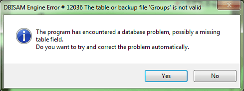 DBISAM Engine Error # 12036 The table or backup file 'Groups' is not valid the program encountered a databse problem possibly a missing table filed do you want to try and correct the problem automatically