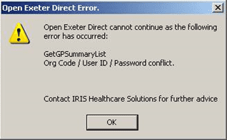 open exeter direct cannot continue as the following error has occured getGPsummarylist: Org Code / User ID / Password conflict contact IRIS Healthcare solutions for further assistance
