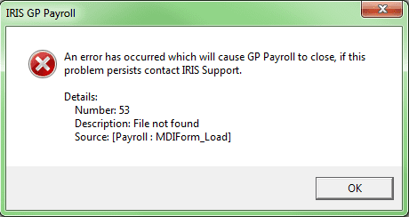 an error has occurred causing GP Payroll to cloase if this problem persists contact IRIS Support number 53 description file not found source Payroll MDIForm load