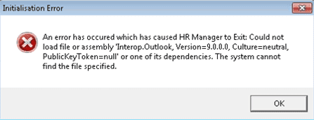 An error has occurred that has caused HR Manger to exit could not load file or assembly interop outlook version 9.0.0.0 culture neutral public key token null or one of its dependancies the system cannot find the specified file